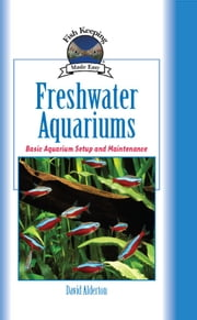 Freshwater Aquariums - Basic Aquarium Setup and Maintenance ebook by David Alderton
