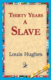 Thirty Years a Slave ebook by Hughes, Louis
