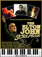 The Elton John Scrapbook: Revised and Updated eBook Edition ebook by M.A. Cassata