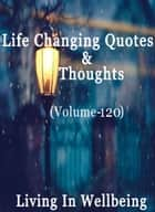 Life Changing Quotes & Thoughts (Volume 120) - Motivational & Inspirational Quotes ebook by Dr.Purushothaman Kollam