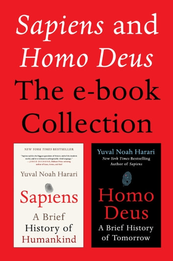 Sapiens and Homo Deus: The E-book Collection - A Brief History of Humankind and A Brief History of Tomorrow ebook by Yuval Noah Harari