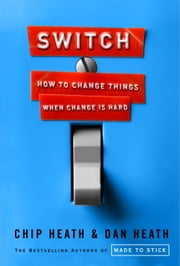 Switch - How to Change Things When Change Is Hard ebook by Chip Heath, Dan Heath