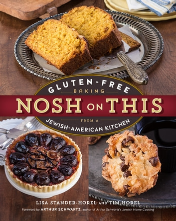 Nosh on This - Gluten-Free Baking from a Jewish-American Kitchen ebook by Lisa Stander-Horel,Tim Horel