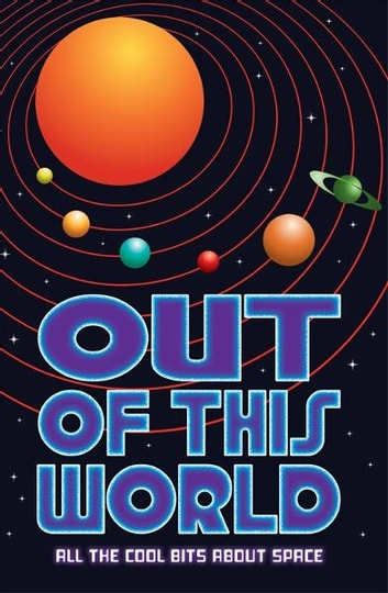 Out of this World - All the cool bits about space ebook by Clive Gifford