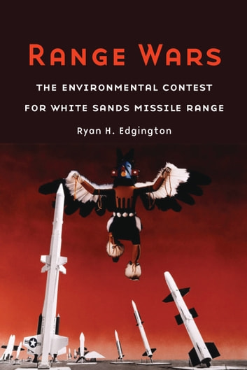Range Wars - The Environmental Contest for White Sands Missile Range ebook by Ryan H. Edgington