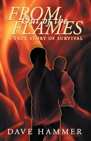 From Out of the Flames - A True Story of Survival ebook by Dave Hammer