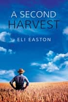 A Second Harvest eBook by Eli Easton