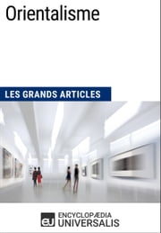 Orientalisme - Les Grands Articles d'Universalis ebook by Kobo.Web.Store.Products.Fields.ContributorFieldViewModel