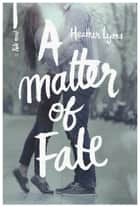 A Matter of Fate ebook by Heather Lyons