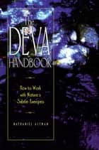 The Deva Handbook - How to Work with Nature's Subtle Energies ebook by Nathaniel Altman