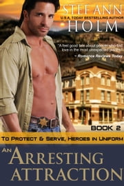 An Arresting Attraction (To Protect and Serve, Heroes in Uniform Series, Book 2) ebook by Stef Ann Holm