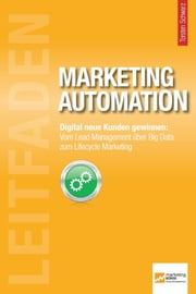 Leitfaden Marketing Automation - Digital neue Kunden gewinnen: Vom Lead Management über Big Data zum Lifecycle Marketing ebook by Torsten Schwarz