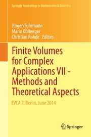 Finite Volumes for Complex Applications VII-Methods and Theoretical Aspects - FVCA 7, Berlin, June 2014 ebook by Jürgen Fuhrmann,Mario Ohlberger,Christian Rohde