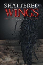 Shattered Wings ebook by Violet Bell