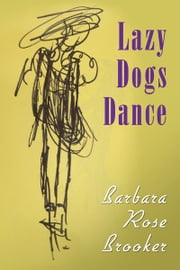 Lazy Dogs Dance ebook by Barbara Rose Brooker