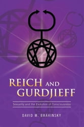 Reich and Gurdjieff - Sexuality and the Evolution of Consciousness ebook by David M. Brahinsky