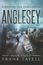 Surviving The Evacuation, Book 8: Anglesey ebook by Frank Tayell