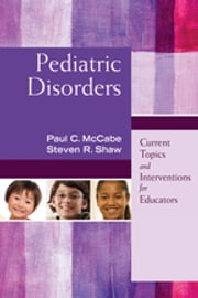 Pediatric Disorders - Current Topics and Interventions for Educators ebook by Paul C. McCabe,Steven R. Shaw
