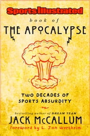 Sports Illustrated Book of the Apocalypse - Two Decades of Sports Absurdity ebook by Jack McCallum,L. Jon Wertheim