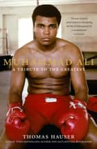 Muhammad Ali: A Tribute to the Greatest ebook by Thomas Hauser