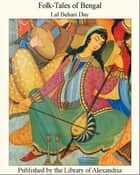 Folk-Tales of Bengal ebook by Lal Behari Day