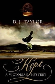 Kept - A Novel ebook by D. J. Taylor