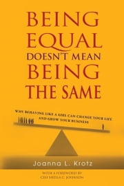 Being Equal Doesn't Mean Being The Same ebook by Joanna Krotz