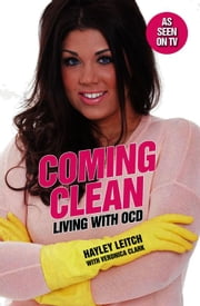 Coming Clean - Living with OCD ebook by Hayley Leitch,Veronica Clark