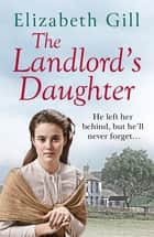 The Landlord's Daughter - His Duty is to God, But His Heart is With Her ebook by Elizabeth Gill