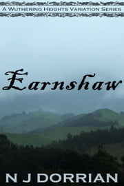 Earnshaw - A Wuthering Heights Variation, #2 ebook by N J Dorrian