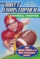 Football Fugitive with SNEAK PEEKS of 8 Matt Christopher Books ebook by Matt Christopher