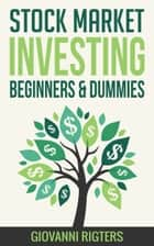 Stock Market Investing for Beginners & Dummies ebook by Giovanni Rigters