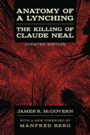 Anatomy of a Lynching: The Killing of Claude Neal ebook by McGovern, James R.