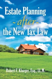 Estate Planning After the New Tax Law ebook by Robert F. Klueger