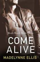 Come Alive (Rock Hard, Book 3) ebook by Madelynne Ellis