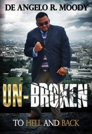 Un-Broken, To Hell and Back ebook by De Angelo R. Moody