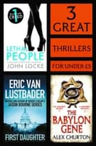 3 Great Thrillers - First Daughter, The Babylon Gene, Lethal People ebook by