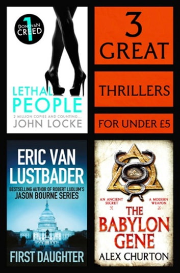 3 Great Thrillers - First Daughter, The Babylon Gene, Lethal People ebook by Eric Van Lustbader,Alex Churton,John Locke