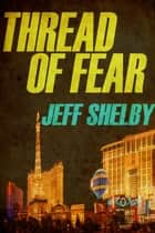 Thread of Fear - The Joe Tyler Series, #5 ebook by Jeff Shelby