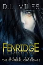 Fenridge (The Ethereal Crossings, 2) ebook by D.L. Miles