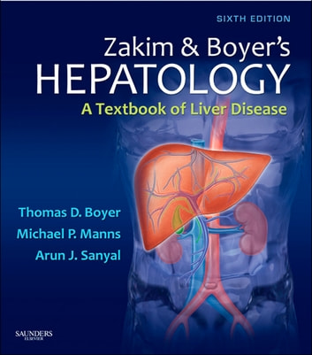 Zakim and Boyer's Hepatology E-Book - A Textbook of Liver Disease ebook by Thomas D. Boyer, MD,Theresa L. Wright, MD,Michael P. Manns, MD