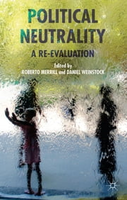 Political Neutrality - A Re-evaluation ebook by Professor Roberto Merrill,Professor Daniel Weinstock