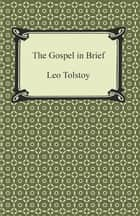The Gospel in Brief ebook by Leo Tolstoy