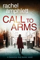Call to Arms (Detective Kay Hunter crime thriller series, Book 5) - A Detective Kay Hunter crime thriller ebook by Rachel Amphlett