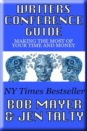 Writer''s Conference Guide - Getting The Most Of Your Time And Money ebook by Bob Mayer and Jen Talty