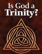 Is God a Trinity? ebook by United Church of God