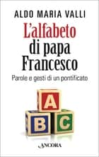 L'alfabeto di Papa Francesco ebook by Aldo Maria Valli