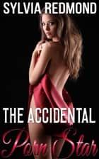 The Accidental Porn Star ebook by Sylvia Redmond