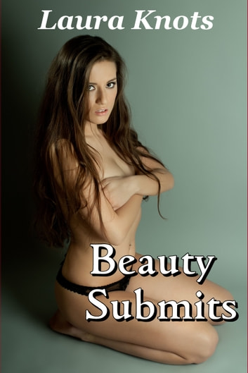 BEAUTY SUBMITS ebook by LAURA KNOTS