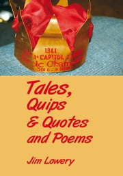 Tales, Quips & Quotes and Poems ebook by Jim Lowery